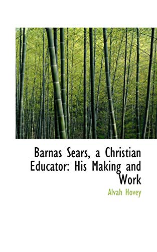Barnas-Sears-a-Christian-Educator-His-Making-and-Work-by-Hovey-Alvah-New