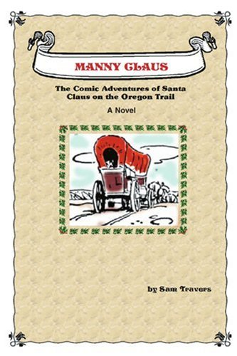 Manny Claus:The Comic Adventures of Santa Claus on the Oregon Trail