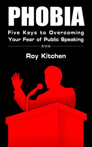 Phobia: Five Keys to Overcoming Your Fear of Public Speaking