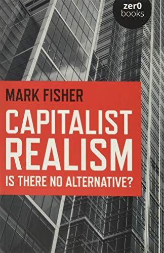 Capitalist Realism: Is There No Alternative? (Zero Books) by Fisher New<*