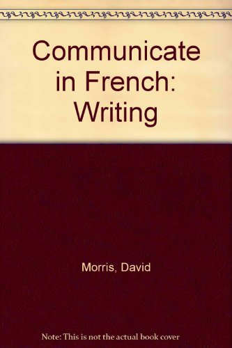 Communicate-in-French-Writing-By-David-Morris-9780091730819