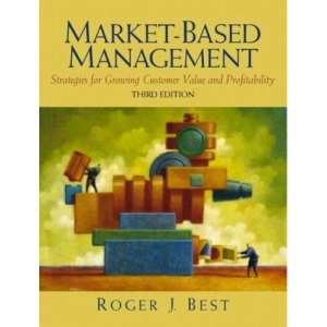 Market-Based Management: Strategies for Growing Customer Value and Profitability