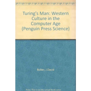 Turing's Man: Western Culture in the Computer Age (Penguin Press Science)