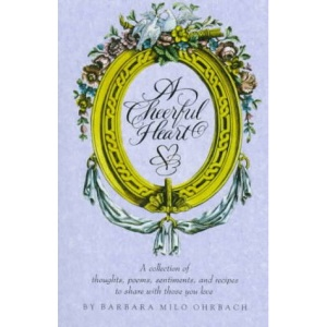A Cheerful Heart: A Collection of Thoughts, Poems, Sentiments, and Recipes to Share With Those You Love