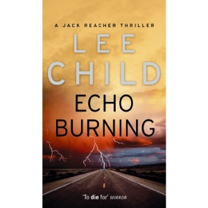 Echo Burning: A Jack Reacher Novel