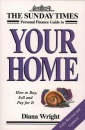 The Sunday Times Personal Finance Guide to Your Home: How to Buy, Sell and Pay For It