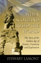 When Scotland Ruled the World: The Story of the Golden Age of Genius, Creativity and Exploration