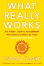 What Really Works: The Insider's Guide to Natural Health, What's Best and Where to Find It