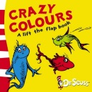 Crazy Colours: A Lift-the-Flap Book (Dr Seuss Lift the Flap)