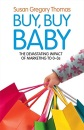 Buy, Buy Baby: How Big Business Captures the Ultimate Consumer - Your Baby or Toddler