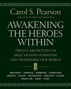 Awakening the Heroes Within: Twelve Archetypes to Help Us Find Ourselves and Transform Our World: Twelve Archetypes to Help Us Find Ourselves and Transform the World