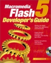 Macromedia Flash 5 Developer's Guide: Develop and design robust Flash applications with ActionScript. Create stunning animation and illustration, plus ... communication (Application Development)