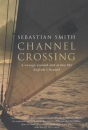 Channel Crossing : A Voyage Around And Across The English Channel