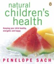 Natural Children's Health: Keeping Your Child Healthy, Energetic and Happy