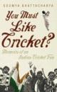 You Must Like Cricket?: Memoirs of an Indian Cricket Fan