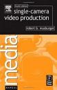 Single-Camera Video Production (Media Manuals)