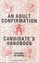 An Adult Confirmation Candidate's Handbook: A Short Guide to Th History, Organization, Doctrine and Ceremonies of the Church O England, for Those Needing Basic Instruction in the Faith