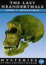 Mysteries: the Last Neanderthals (Mysteries of the Ancient World)