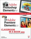 Adobe Photoshop Elements 4.0 and Adobe Premiere Elements 2.0 Classroom in a Book Collection