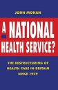 A National Health Service?: Restructuring of Health Care in Britain Since 1979