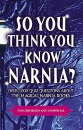 So You Think You Know Narnia