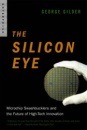 The Silicon Eye: Microchip Swashbucklers and the Future of High-Tech Innovation (Enterprise (W.W. Norton Paperback))