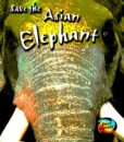 Save the Asian Elephant (Young Explorer: Save Our Animals)