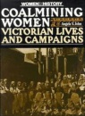 Coalmining Women: Victorian Lives and Campaigns (Women in History)