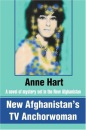 New Afghanistan's TV Anchorwoman: A novel of mystery set in the New Afghanistan