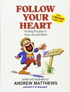 Follow Your Heart: Finding a Purpose in Your Life and Work: Finding Purpose in Your Life and Work