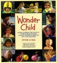 Wonder Child: Rediscovering the Magical World of Innocence and Joy within Ourselves and Our Children