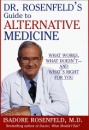 Dr. Rosenfeld's Guide to Alternative Medicine: What Works, What Doesn't-- and What's Right for You