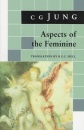Aspects of the Feminine: (From Volumes 6, 7, 9i, 9ii, 10, 17, Collected Works) (Jung Extracts) - C.g. Jung