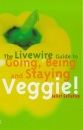The Livewire Guide to Going, Being and Staying Veggie!