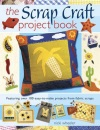 The Scrap Craft Project Book: Featuring Over 100 Easy to Make Projects from Fabric Scraps
