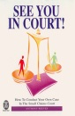 See You in Court!: How to Conduct Your Own Case in the Small Claims Court