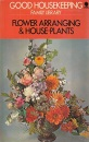 Flower Arranging and House Plants ('Good housekeeping' family library)
