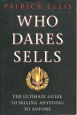Who Dares Sells: Ultimate Guide to Selling Anything to Anyone