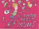 The Thing About Mums: A Humorous Look at Mums in Words and Cartoons