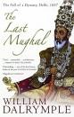 The Last Mughal: The Fall of a Dynasty, Delhi, 1857