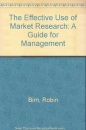 The Effective Use of Market Research: A Guide for Management