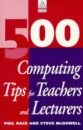 500 Computing Tips for Teachers and Lecturers (500 Tips Series)