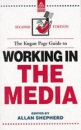The Kogan Page Guide to Working in the Media