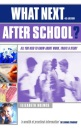 What Next After School ?: All You Need to Know About Work, Travel and Study