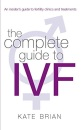 The Complete Guide to IVF: An Inside View of Fertility Clinics and Treatment
