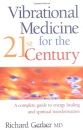 Vibrational Medicine for the 21st Century: A Complete Guide to Energy Healing and Spiritual Transformation