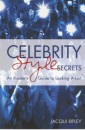 Celebrity Style Secrets: An Insider's Guide to Looking A-list