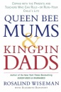 Queen Bee Mums and Kingpin Dads: Coping with the Parents, Teachers and Counsellors Who Can Rule, or Ruin, Your Child's Life