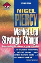 Market-led Strategic Change: Transforming the Process of Going to Market (Professional Development)