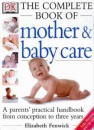 The Dk Complete Book of Mother and Baby Care: A Parents' Practical Handbook from Conception to Three Years